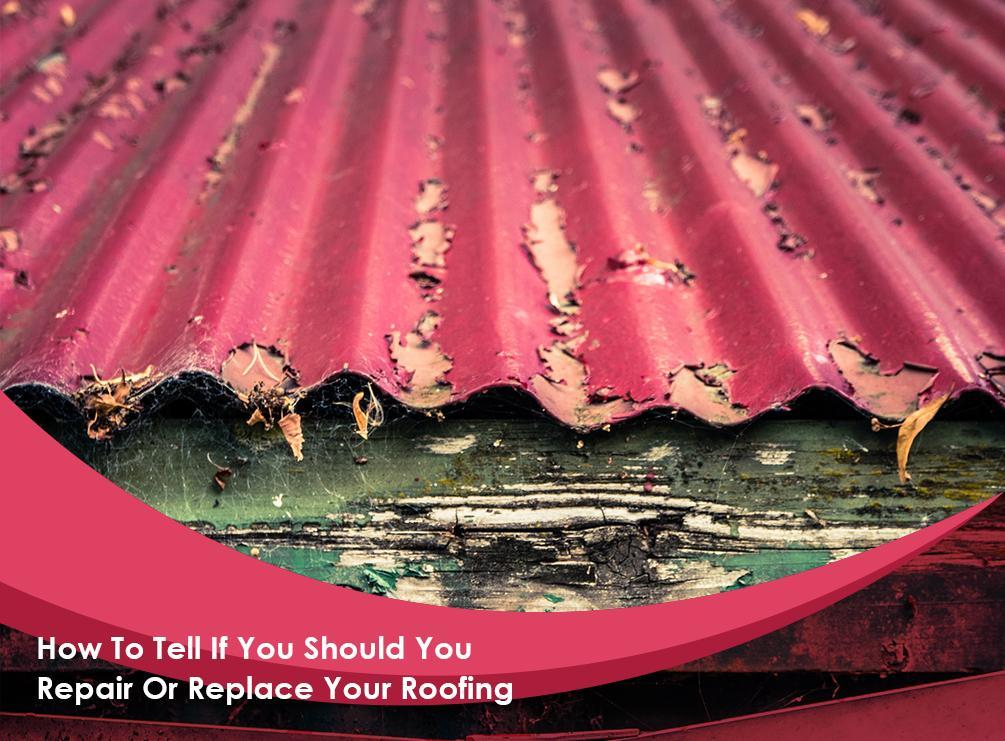 How To Tell If You Should You Repair Or Replace Your Roofing