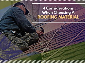 4 Considerations When Choosing a Roofing Material